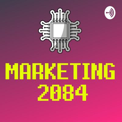 Marketing 2084