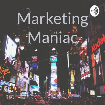 Marketing Maniac