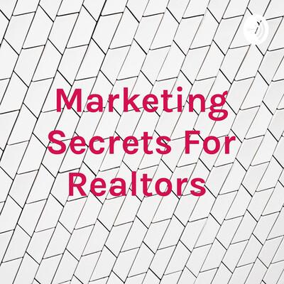 Marketing Secrets For Realtors