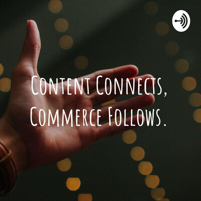 Content Connects, Commerce Follows.