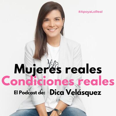 Dica Velásquez: Mujeres Reales Condiciones Reales