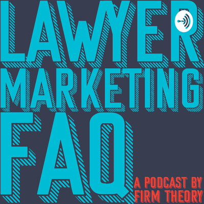 Lawyer Marketing FAQ - The Firm Theory Podcast