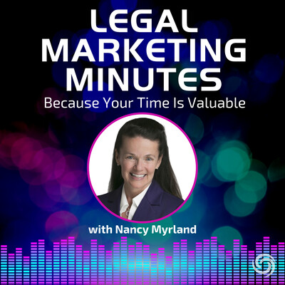 Legal Marketing Minutes with Nancy Myrland