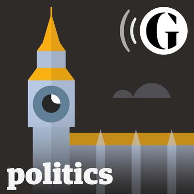 The Guardian UK: Politics Weekly