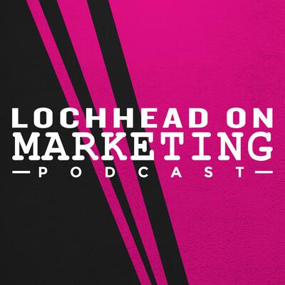 Lochhead on Marketing
