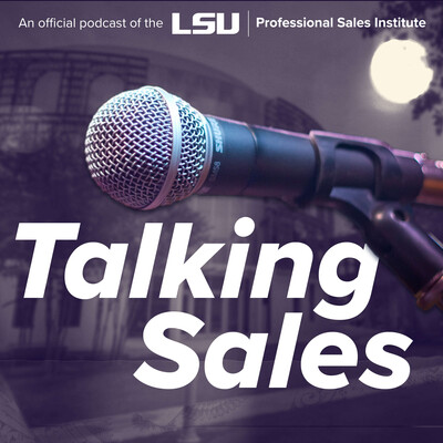"LSU Professional Sales Institute ""Talking Sales"" Podcast"