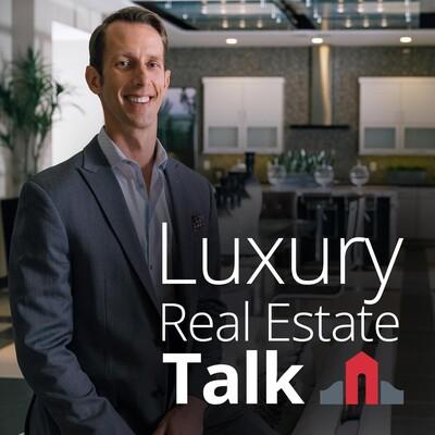 Luxury Real Estate Talk