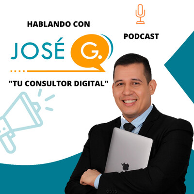 Hablando con José G: Tu consultor digital
