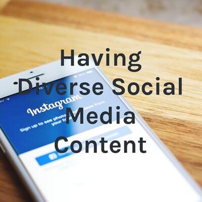 Having Diverse Social Media Content