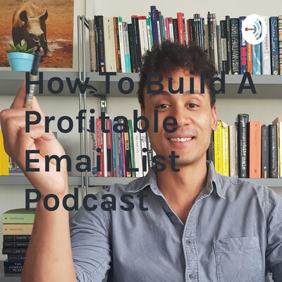 How To Build A Profitable Email List Podcast