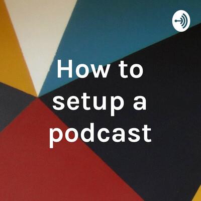 How to setup a podcast