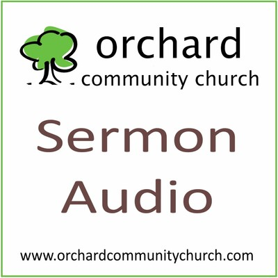 Orchard Community Church Sermon Audio