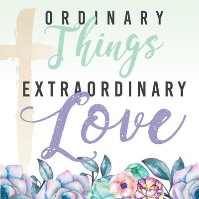 Ordinary Things Extraordinary Love