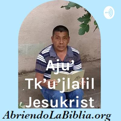 Aju' Tk'u'jlalil Jesukrist