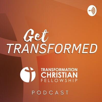 Get Transformed: Transformation Christian Fellowship Podcast