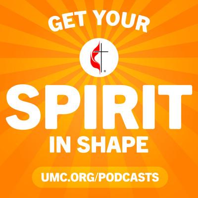 Get Your Spirit in Shape - United Methodist Podcast