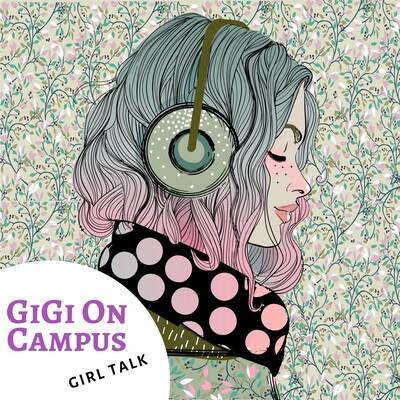 GiGi on campus girl talk