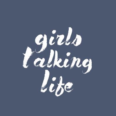 Girls Talking Life