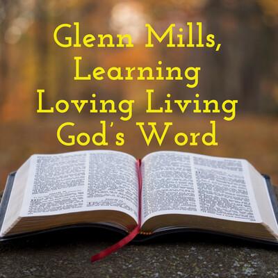 Glenn Mills - Learning, Loving, Living God's Word