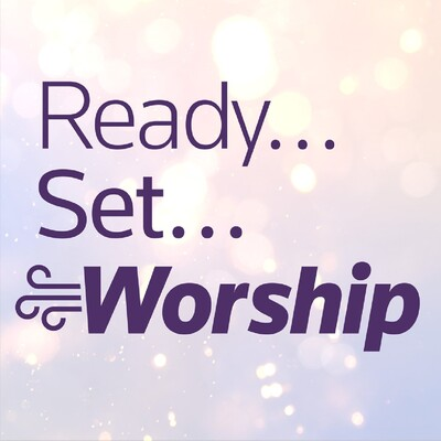 Ready, Set, Worship