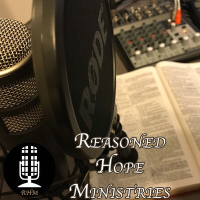 Reasoned Hope Ministry's Podcast