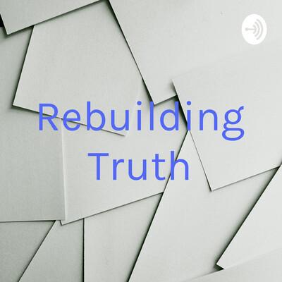 Rebuilding Truth