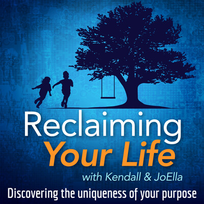 Reclaiming Your Life with Kendall & JoElla