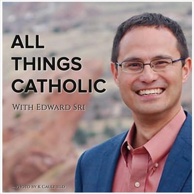 All Things Catholic by Edward Sri