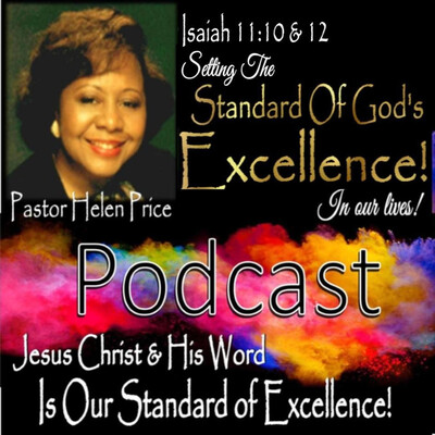 Pastor Helen Price Podcast -Setting The Standard of God's Excellence