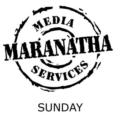 Maranatha Sunday service podcast