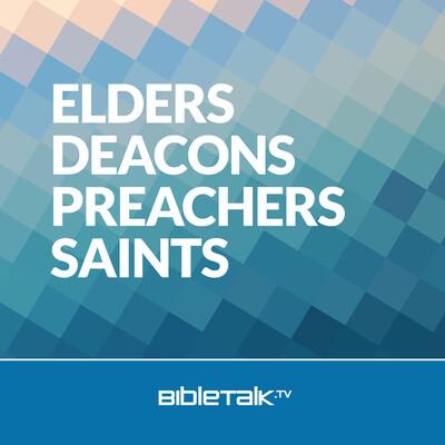 Elders, Deacons, Preachers, Saints
