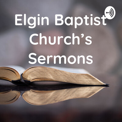 Elgin Baptist Church's Sermons