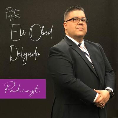 Eli Obed Delgado Podcast