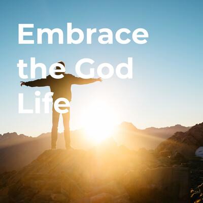 Embrace the God Life