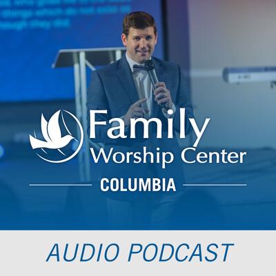 Family Worship Center - Columbia - Audio Podcast