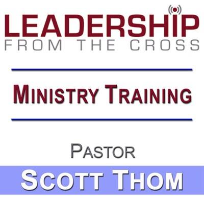 Leadership From The Cross | Ministry Training | Scott Thom