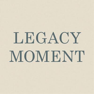 Legacy Moment