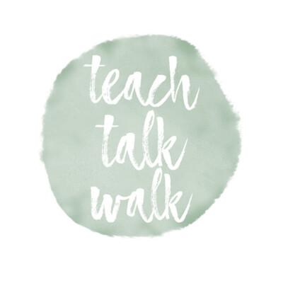 Teach Talk Walk