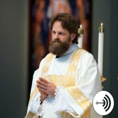 Teaching & Preaching: Deacon Matt's homilies & podcasts
