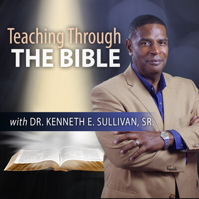Teaching Through the Bible with Dr. Kenneth Sullivan