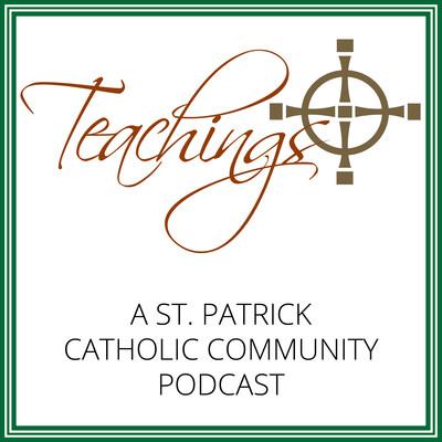 Teachings (a St. Patrick Catholic Community Podcast)