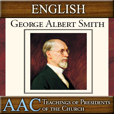 Teachings of Presidents of the Church: George Albert Smith | AAC | ENGLISH