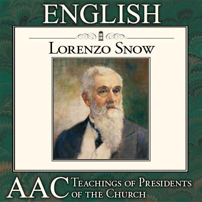 Teachings of Presidents of the Church: Lorenzo Snow   AAC   ENGLISH
