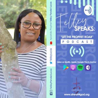 Telley Speaks; Let The Prophet ROAR!