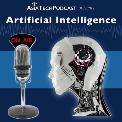 Asia Tech Podcast: Artificial Intelligence Show