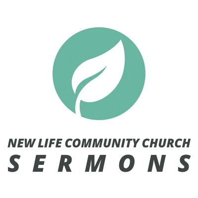 New Life Community Church   Sermons