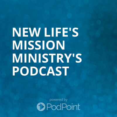 New Life's Mission Ministry's Podcast