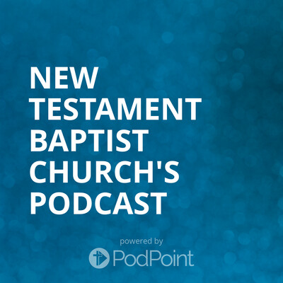 New Testament Baptist Church's Podcast