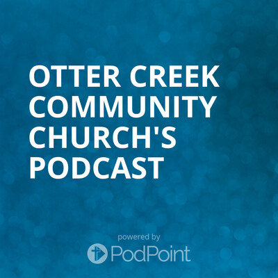 Otter Creek Community Church's Podcast