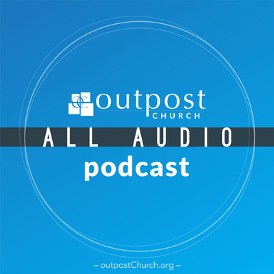 Outpost Church – All Audio Podcast